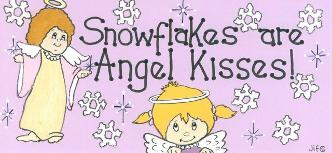 Snowflakes are Angel kisses! Sign